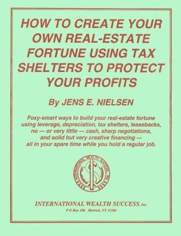 Download How to Create Your Own Real-Estate Fortune Using Tax Shelters to Protect Your Profits