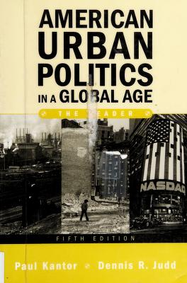 Cover of: American urban politics in a global age | edited by Paul Kantor, Dennis R. Judd.