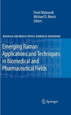 Emerging Raman applications and techniques in biomedical and pharmaceutical fields by Michael D. Morris, Matousek, Pavel Prof