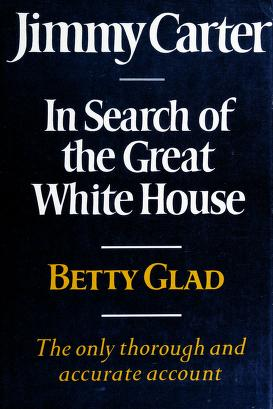 Cover of: Jimmy Carter, in search of the great White House | Betty Glad