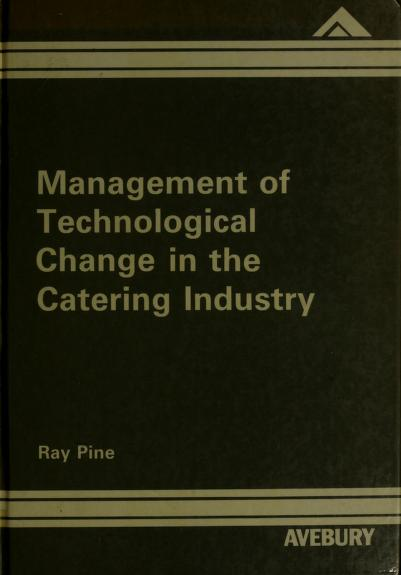 Management of technological change in the catering industry by Ray Pine