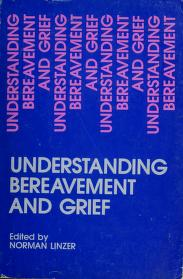 Cover of: Understanding bereavement and grief | co-sponsored by the Jewish Funeral Directors of America, inc., Yeshiva University, and allied professions ; editor, Norman Linzer, co-editors, Harriet Feiner, Adelaide Jablonsky.