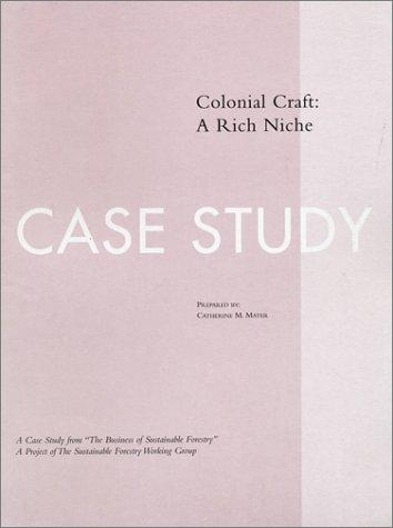 The Business of Sustainable Forestry Case Study - Colonial Craft: Colonial Craft by Catherine M. Mater