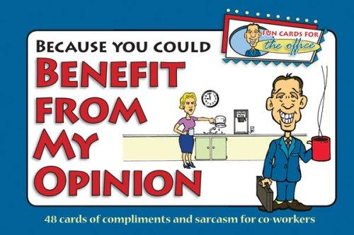 Because You Could Benefit From My Opinion - Fun Cards for the Office by G & R Publishing