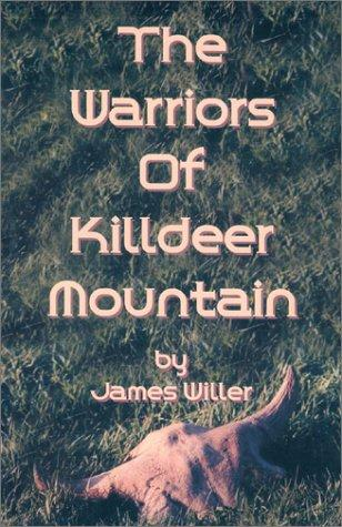 The Warriors of Killdeer Mountain by James Willer