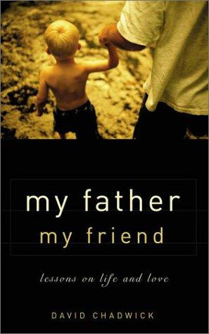 My Father, My Friend by David Chadwick